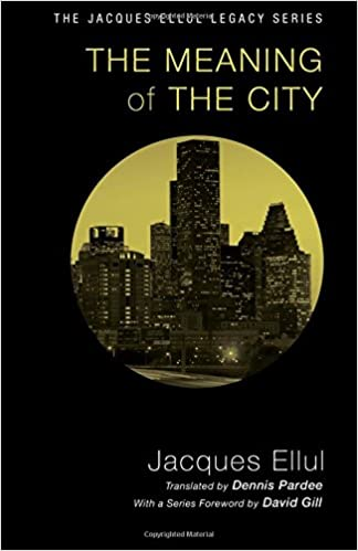 The Meaning Of The City Jacques Ellul Legacy Jacques Ellul