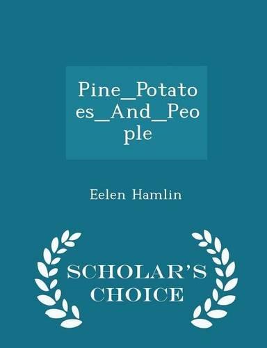 Pine_Potatoes_And_People - Scholar's Choice Edition pdf epub