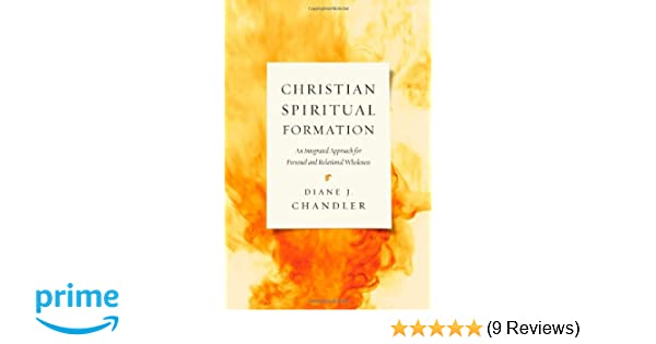 Christian spiritual formation an integrated approach for personal christian spiritual formation an integrated approach for personal and relational wholeness diane j chandler 9780830840427 amazon books fandeluxe Image collections