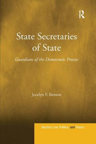 State Secretaries Of State  Guardians Of The Democratic Process  Election Law  Politics  And Theory