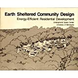 Earth Sheltered Community Design : Energy-Efficient Residential Development, Underground Space Center Staff, 0442285582