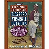 Biographical Encyclopedia of the Negro Leagues, James A. Riley, 0786700653