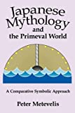 Japanese Mythology and the Primeval World, Peter Metevelis, 0595495656