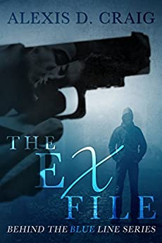 The Ex File (Behind the Blue Line Series Book 1) by [Craig, Alexis D.]