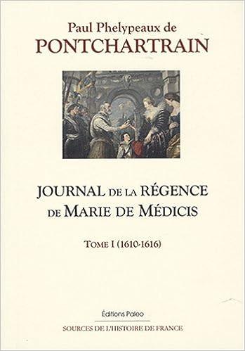 Livres gratuits en ligne Journal de la régence de Marie de Médicis : Tome 1, (1610-1616) pdf ebook