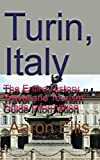 Turin, Italy: The Entire History, Travel and Tourism Guide Information