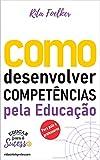 Como desenvolver competências pela Educação: Para pais e professores (Portuguese Edition)