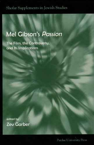Mel Gibson's Passion: The Film, the Controversy, and it's Implications (Shofar Supplements in Jewish Studies)