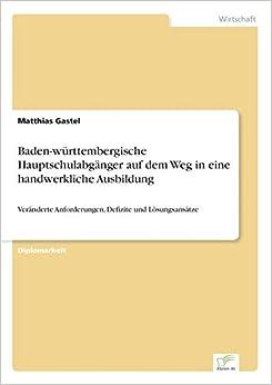 Baden-württembergische Hauptschulabgänger auf dem Weg in eine handwerkliche Ausbildung: Veränderte Anforderungen, Defizite und Lösungsansätze