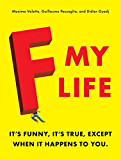 F My Life: It's Funny, It's True, Except When It Happens to You
