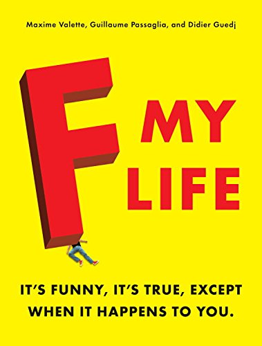 F My Life: It's Funny, It's True, Except When It Happens to You cover