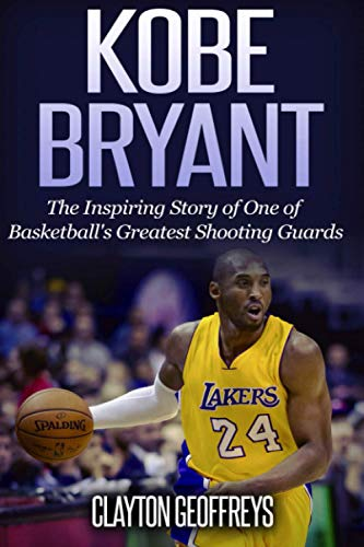 Kobe Bryant: The Inspiring Story of One of
