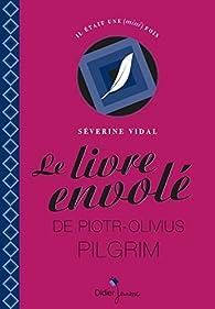Le livre envolé de Piotr-Olivius Pilgrim par Séverine Vidal