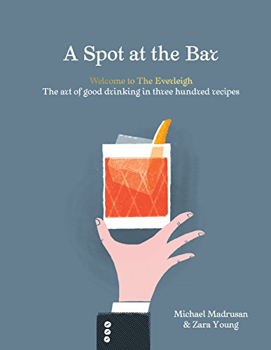 A Spot at the Bar: Welcome to the Everleigh: The Art of Good Drinking in Three Hundred ()