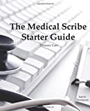 The Medical Scribe Starter Guide: Primary Care