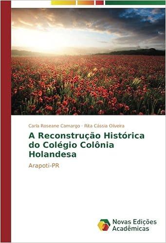 A Reconstrução Histórica do Colégio Colônia Holandesa: Arapoti-PR (Portuguese Edition): Carla Roseane Camargo, Rita Cássia Oliveira: 9783330737334: ...