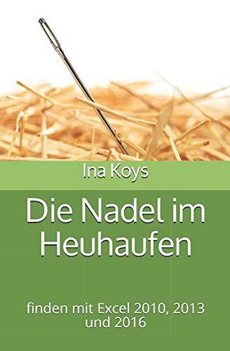 Die Nadel im Heuhaufen: finden mit Excel 2010, 2013 und 2016 (kurz & knackig, Band 6) Taschenbuch – 18. August 2017 Ina Koys Independently published 1549500686