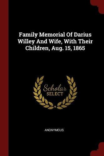 Family Memorial Of Darius Willey And Wife, With Their Children, Aug. 15, 1865 PDF