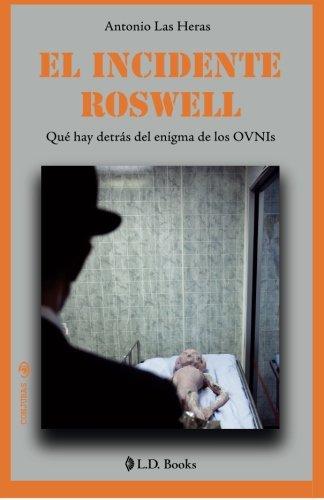 El incidente Roswell: Que hay detras del enigma de los OVNIs (Conjuras) (Volume 5) (Spanish Edition) [Antonio Las Heras] (Tapa Blanda)