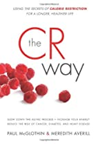 The CR Way: Using the Secrets of Calorie…