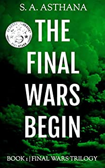 The Final Wars Begin (Final Wars Trilogy Book 1) by [Asthana, S. A.]