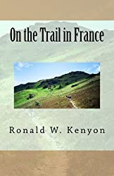 On the Trail in France by Ronald W. Kenyon (2015-10-25)