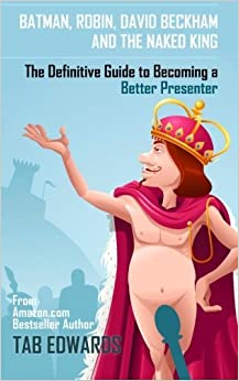 Book Batman, Robin, David Beckham and the Naked King: The Definitive Guide to Becoming a Better Presenter by Tab Edwards (2013-02-15)