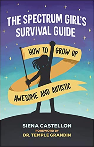 Amazon Com The Spectrum Girl S Survival Guide How To Grow Up Awesome And Autistic Ebook Castellon Siena Temple Grandin Kindle Store