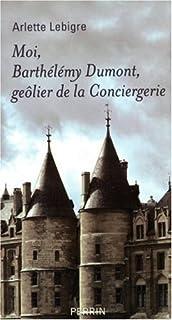 Moi, Barthélémy Dumont, geôlier de la conciergerie : mémoires apocryphes (1608-1625)