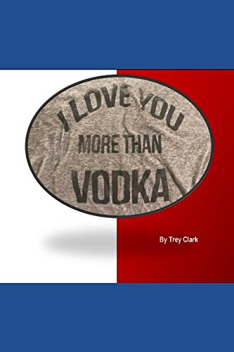 (I Love You More Than Vodka (#1))
