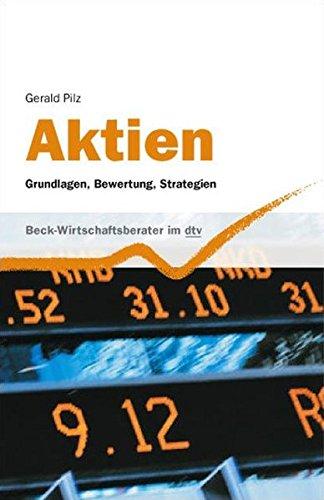 Aktien: Grundlagen, Bewertung, Strategien (dtv Beck Wirtschaftsberater) Taschenbuch – 1. August 2007 Gerald Pilz dtv Verlagsgesellschaft 3423508531 Wirtschaftsratgeber