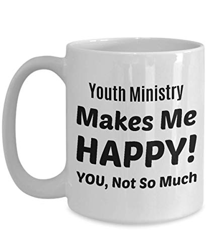 YOUTH MINISTER Coffee Mug - Youth Ministry Makes Me Happy - You Not So -
