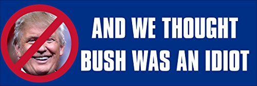 American Vinyl and We Thought Bush was an Idiot Bumper Sticker (Democrat Anti Trump no)