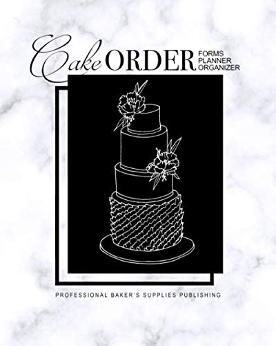 Cake Order Forms, Planner, Organizer: Journal & Notebook for Organizing Your Custom Cake Orders with a Monthly Calendar Layout (Wedding Cakes & Desserts) (Invoice Express)