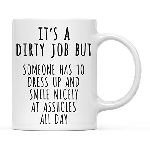 Andaz Press Funny Office 11oz. Coffee Mug Gift, It's a Dirty Job But Someone Has to Dress Up and Smile Nicely, 1-Pack, Novelty Best Friend Adult Office Coworker Birthday Christmas Hot Chocolate Cup