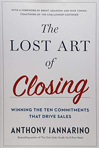 The Lost Art of Closing: Winning the Ten Commitments That Drive Sales (Best Way To Start A Cold Call)