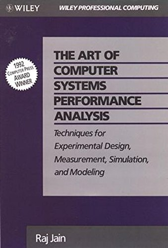 The Art of Computer Systems Performance Analysis: Techniques for Experimental Design, Measurement, Simulation, and Modeling by Wiley