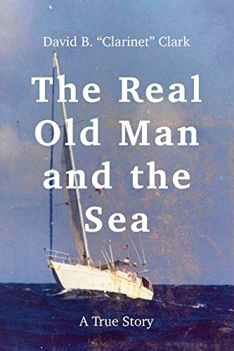 The Real Old Man and the Sea: A True Story (The Old Man And The Sea Story)