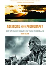 Advancing Your Photography: Secrets to Amazing Photos from the Masters: (Photography Book, Gifts for Photographers, Photography Book for Beginners, Digital Photography, Photo Composition)