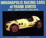 img - for [(Indianapolis, Racing Cars of Frank Kurtis, 1941-1963 )] [Author: Gordon Eliot White] [Dec-2000] book / textbook / text book