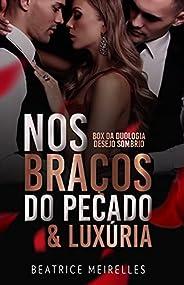 Nos Braços do Pecado & Luxúria: Box da duologia Desejo Sombrio (Volume Ún