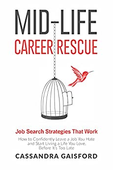 Mid-Life Career Rescue Job Search Strategies That Work: How to Confidently Leave a Job You Hate and Start Living a Life You Love, Before It's Too Late (Midlife Career Rescue Book 5) by [Gaisford, Cassandra]