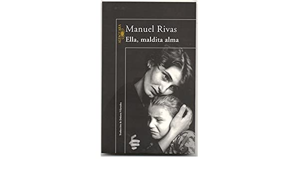 Amazon.com: Ella, maldita alma (Spanish Edition) eBook: Manuel Rivas: Kindle Store