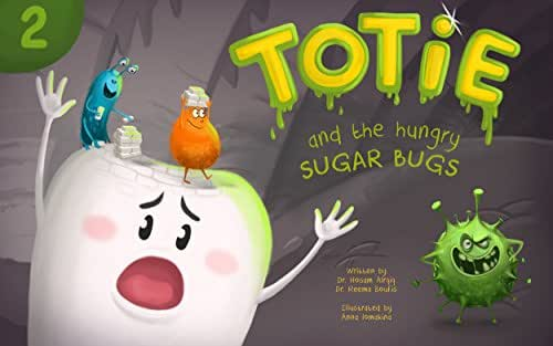 Totie and the Hungry Sugar Bugs: Bacteria, Sweets and Cavities (Totie the Molar Book 2)
