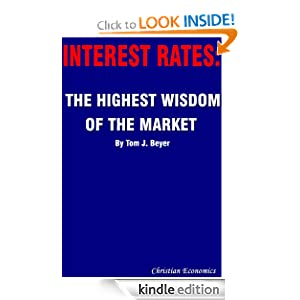 Interest Rates: The Highest Wisdom of the Market Tom J. Beyer