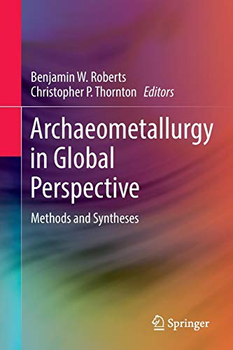 - Archaeometallurgy in Global Perspective: Methods and Syntheses