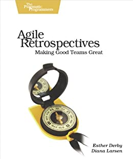 Agile Retrospectives: Making Good Teams Great (Pragmatic Programmers) por [Derby, Esther, Larsen, Diana, Schwaber, Ken]