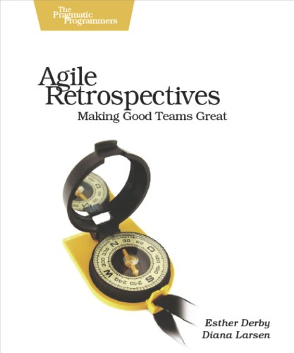 Agile Retrospectives: Making Good Teams Great by Derby, Esther/ Larsen, Diana