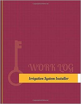 Irrigation System Installer Work Log: Work Journal, Work