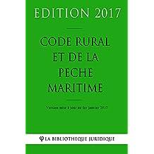 Code rural et de la pêche maritime - Edition 2017: Version mise à jour au 1er janvier 2017 (French Edition)